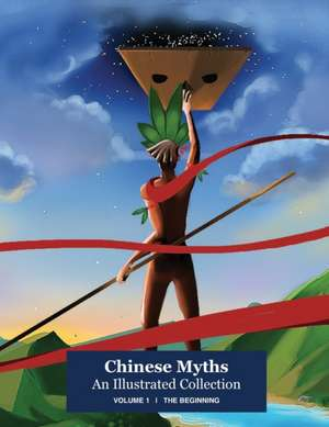 Chinese Myths; An Illustrated Collection: Volume 1: The Beginning de Junzhe Gao