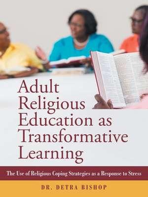 Adult Religious Education as Transformative Learning de Detra Bishop