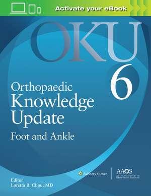 Orthopaedic Knowledge Update: Foot and Ankle 6: Print + Ebook with Multimedia de Loretta B. Chou M.D.
