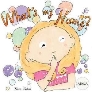What's My Name? Ashla de Tiina Walsh