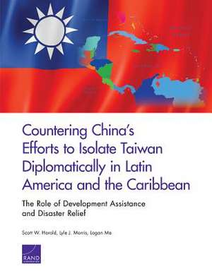 Countering China's Efforts to Isolate Taiwan Diplomatically in Latin America and the Caribbean de Scott Harold