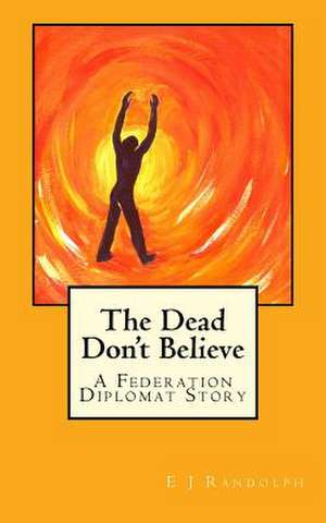 The Dead Don't Believe de Randolph, E. J.