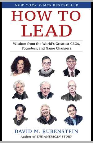 How to Lead: Wisdom from the World's Greatest CEOs, Founders, and Game Changers de David M. Rubenstein