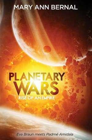 Planetary Wars Rise of an Empire de Mary Ann Bernal