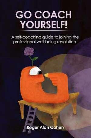 Go Coach Yourself! de Cohen, Roger Alan