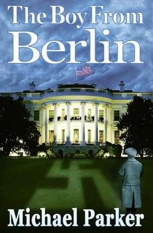 The Boy from Berlin de Michael Parker