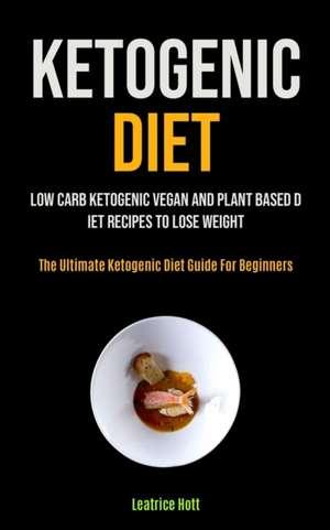 Ketogenic Diet de Leatrice Hott