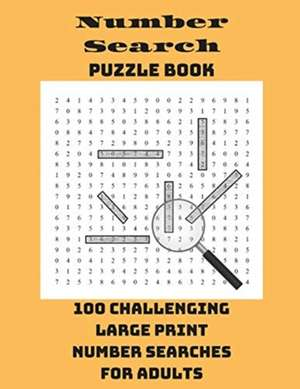 Number Search Puzzle Book: 100 Challenging Large Print Number Searches For Adults de  Integer Puzzles