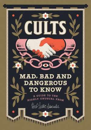 Cults! Mad, Bad and Dangerous to Know: An Illustrated Guide de Kim Cooper