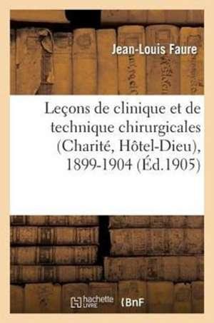Lecons de Clinique Et de Technique Chirurgicales (Charite, Hotel-Dieu), 1899-1904