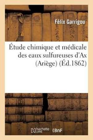 Etude Chimique Et Medicale Des Eaux Sulfureuses D'Ax (Ariege), Precedee D'Une Notice Historique
