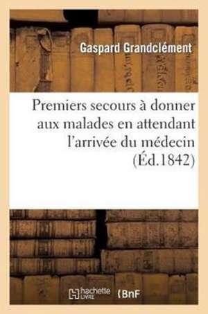 Premiers Secours a Donner Aux Malades En Attendant L'Arrivee Du Medecin