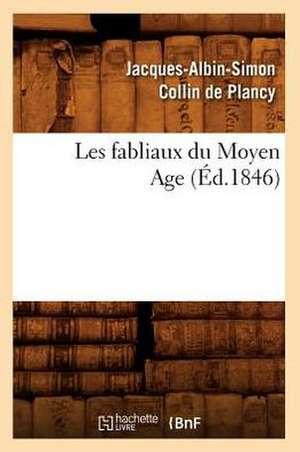Les Fabliaux Du Moyen Age de Jacques Albin Simon Collin De Plancy