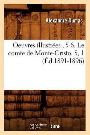 Oeuvres Illustrees; 5-6. Le Comte de Monte-Cristo. 5, 1 (Ed.1891-1896) de Alexandre Dumas