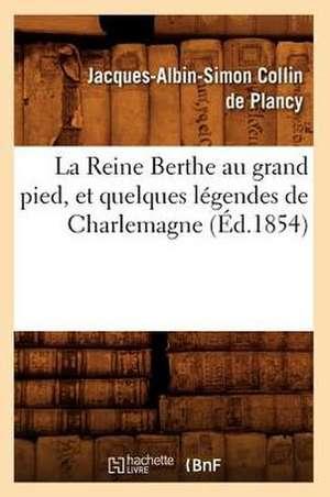 La Reine Berthe Au Grand Pied, Et Quelques Legendes de Charlemagne, (Ed.1854) de Jacques Albin Simon Collin De Plancy