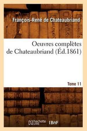 Oeuvres Completes de Chateaubriand. Tome 11 (Ed.1861) de Francois Rene De Chateaubriand