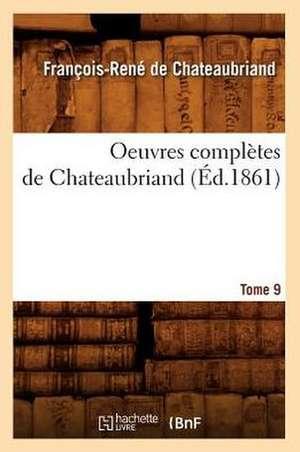 Oeuvres Completes de Chateaubriand. Tome 9 (Ed.1861) de Francois Rene De Chateaubriand
