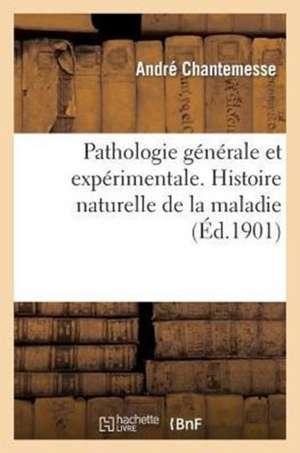 Pathologie Generale Et Experimentale. Les Processus Generaux. Histoire Naturelle de La Maladie