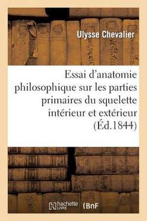 Essai D'Anatomie Philosophique Sur Les Parties Primaires Du Squelette Interieur Et Exterieur