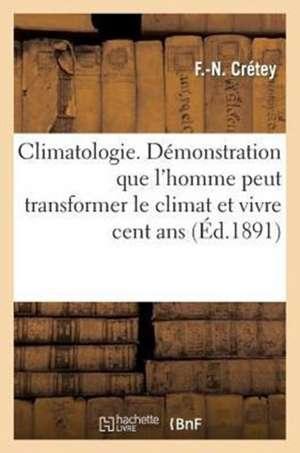 Climatologie. Demonstration Que L'Homme Peut Transformer Le Climat Et Vivre Cent ANS