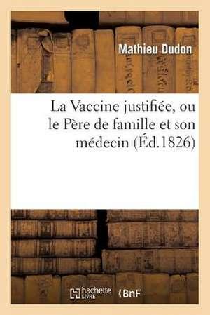 La Vaccine Justifiee, Ou Le Pere de Famille Et Son Medecin