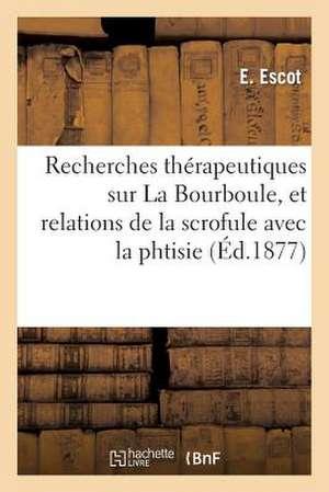 Recherches Therapeutiques Sur La Bourboule, Et Relations de La Scrofule Avec La Phthisie