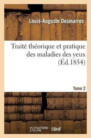 Traite Theorique Et Pratique Des Maladies Des Yeux. Tome 2