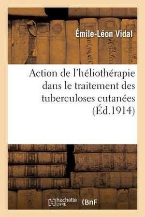 Action de L'Heliotherapie Dans Le Traitement Des Tuberculoses Cutanees, Rapport Presente Au Congres