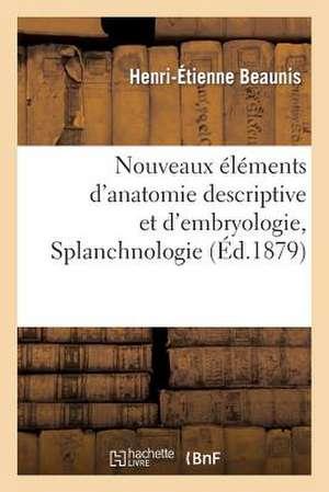 Nouveaux Elements D'Anatomie D'Embryologie. Splanchnologie