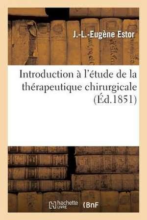 Introduction A L'Etude de La Therapeutique Chirurgicale. Lecon D'Ouverture