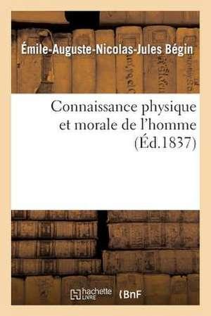 Connaissance Physique Et Morale de L'Homme