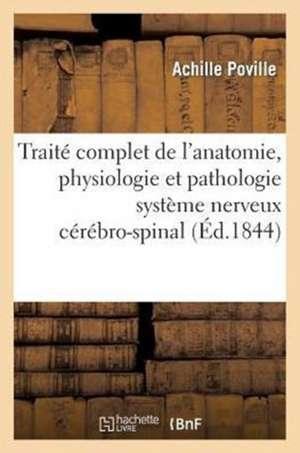 Traite Complet de L'Anatomie, Physiologie Et de La Pathologie Du Systeme Nerveux Cerebro-Spinal