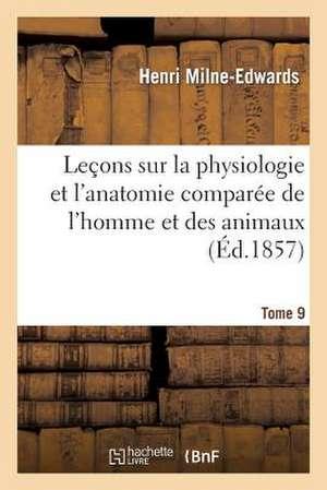 Lecons Sur Physiologie Et Anatomie Comparee de L'Homme Et Des Animaux Tome 9