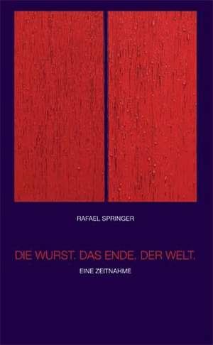 Die Wurst. Das Ende. Der Welt. de Rafael Springer