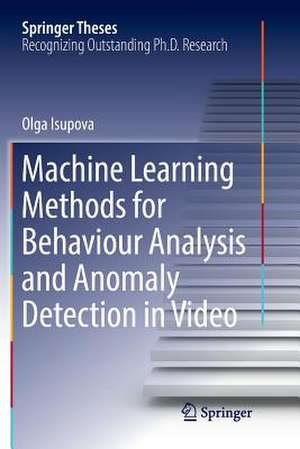 Machine Learning Methods for Behaviour Analysis and Anomaly Detection in Video de Olga Isupova