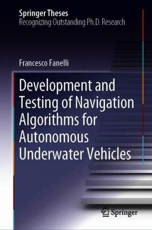 Development and Testing of Navigation Algorithms for Autonomous Underwater Vehicles de Francesco Fanelli