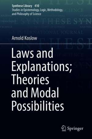 Laws and Explanations; Theories and Modal Possibilities de Arnold Koslow