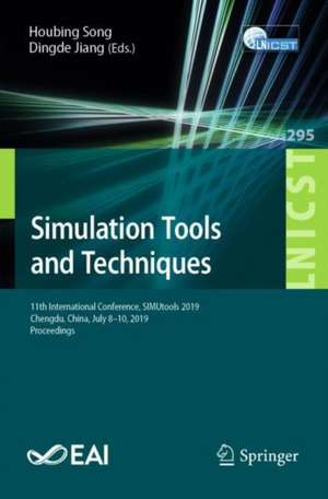 Simulation Tools and Techniques: 11th International Conference, SIMUtools 2019, Chengdu, China, July 8–10, 2019, Proceedings de Houbing Song