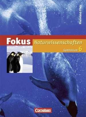 Fokus Naturwissenschaften 6. Schuljahr. Schuelerbuch. Gymnasium Rheinland-Pfalz