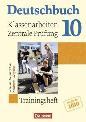Deutschbuch 10. Schuljahr. Klassenarbeiten und zentrale Pruefung 2010 Nordrhein-Westfalen