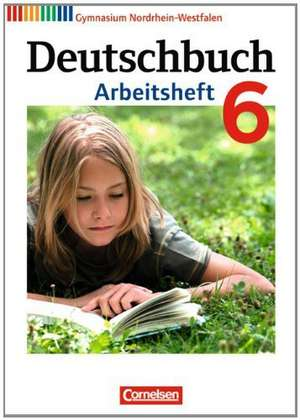Deutschbuch 6. Schuljahr. Arbeitsheft mit Lösungen Gymnasium Nordrhein-Westfalen de Cordula Grunow