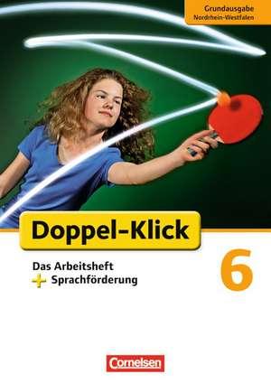 Doppel-Klick - Grundausgabe Nordrhein-Westfalen. 6. Schuljahr. Das Arbeitsheft plus Sprachfoerderung
