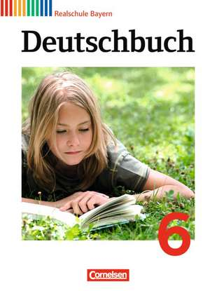 Deutschbuch 6. Jahrgangsstufe. Schülerbuch Realschule Bayern de Gertraud Bildl