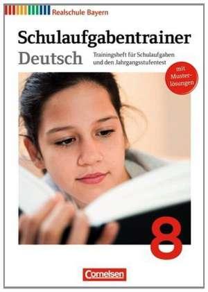 Deutschbuch 8. Jahrgangsstufe. Schulaufgabentrainer mit Loesungen. Realschule Bayern