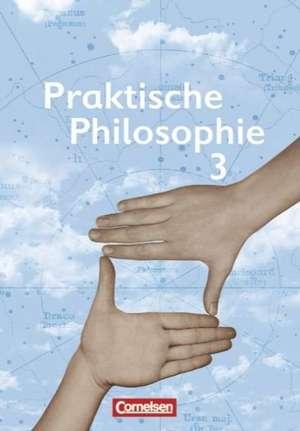 Praktische Philosophie 3. Schuelerbuch. Nordrhein-Westfalen