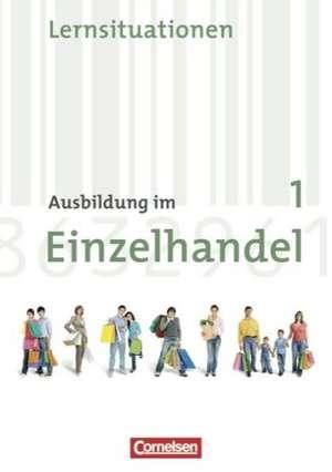 Ausbildung im Einzelhandel 1. Lernfelder 1-5. Ausbildungsjahr. Neubearbeitung. Allgemeine Ausgabe. Arbeitsbuch mit Lernsituationen