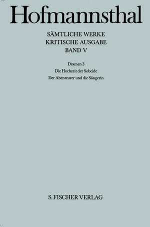 Dramen III. Die Hochzeit der Sobeide / Der Abenteurer und die Saengerin