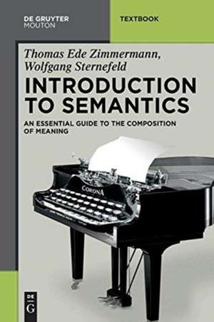 Introduction to Semantics: An Essential Guide to the Composition of Meaning de Thomas Ede Zimmermann