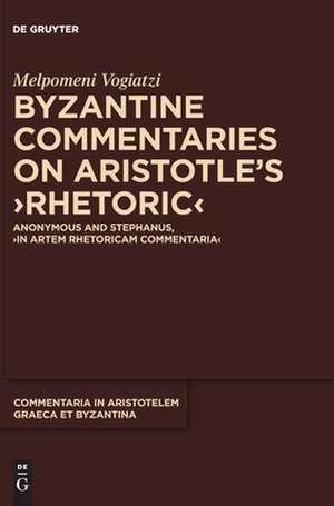 Byzantine Commentaries on Aristotle's Rhetoric de Melpomeni Vogiatzi