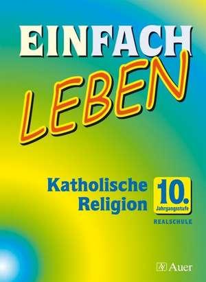Einfach Leben. Katholische Religion fuer Realschulen in Bayern. Schuelerband 9. Jahrgangsstufe